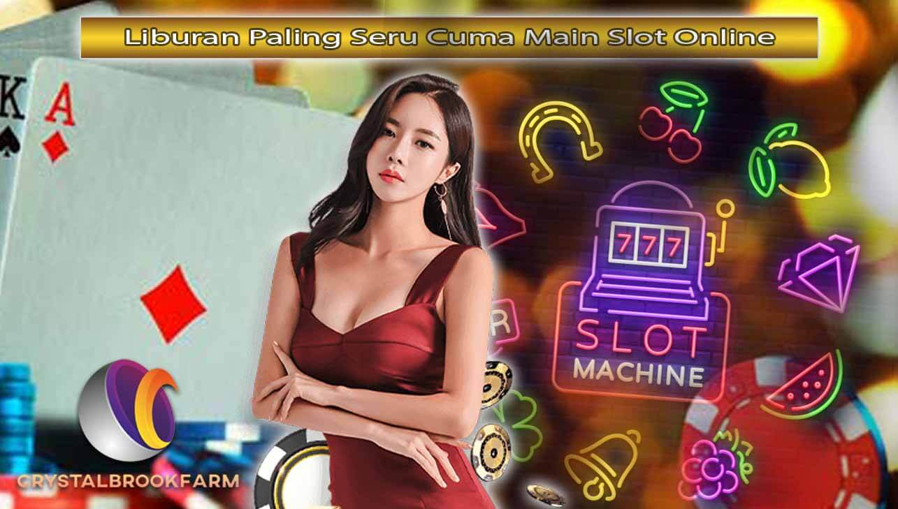 Liburan Paling Seru Cuma Main Slot Online